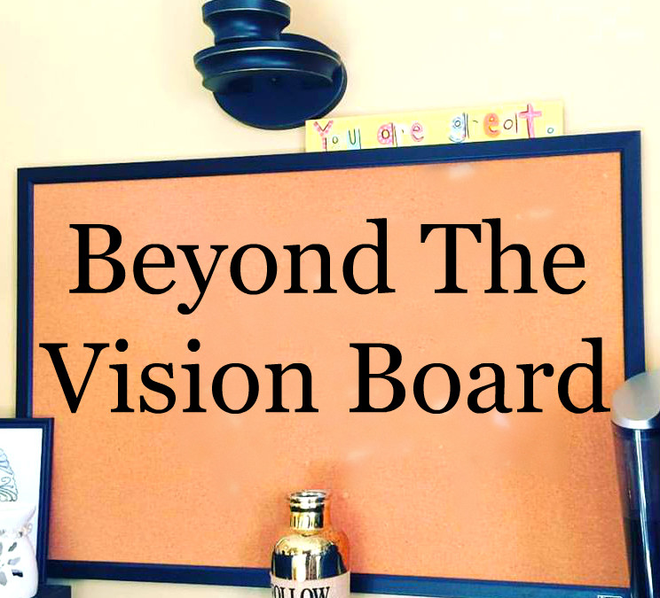 Beyond The Vision Board